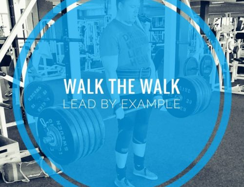 Walk the walk – lead by example